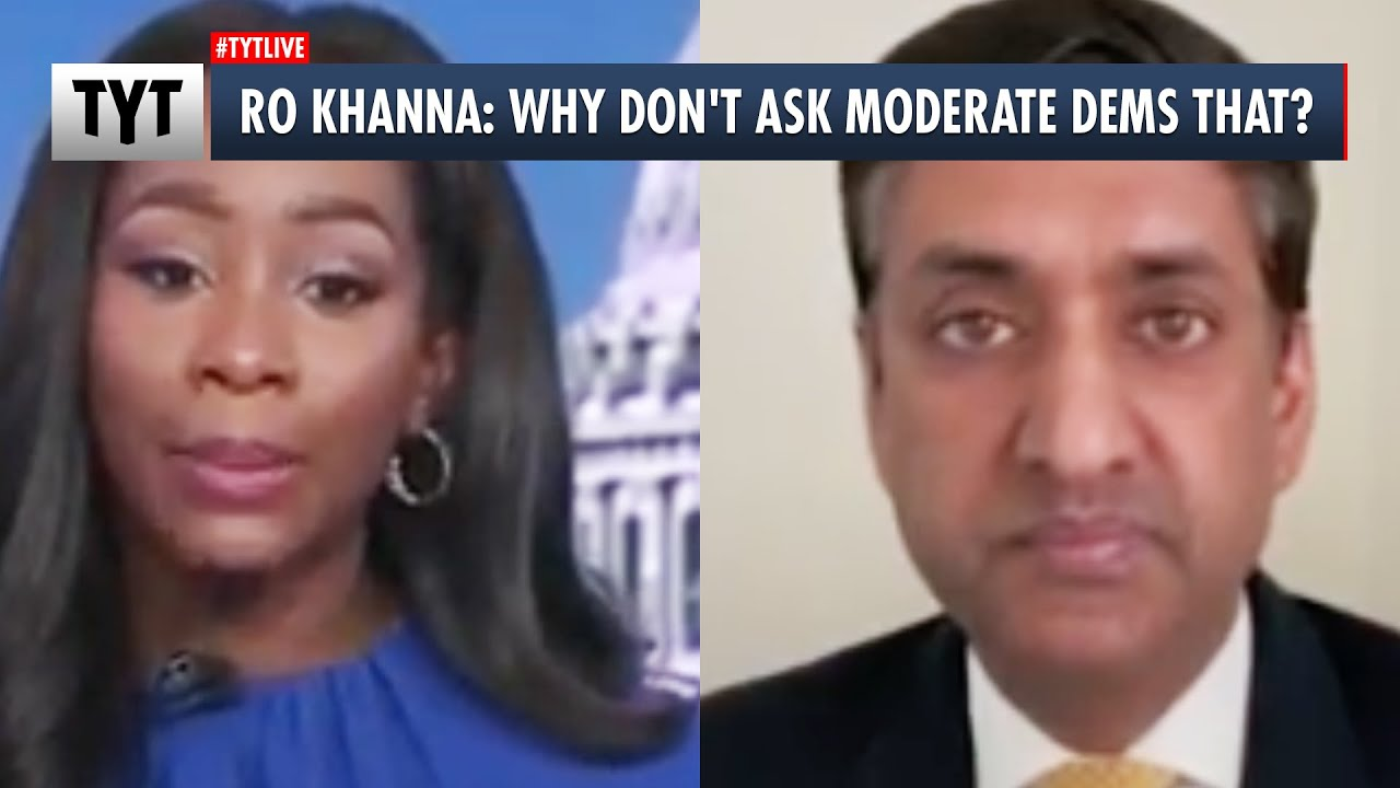 Ro Khanna: Why Don't Ask Moderate Dems That?