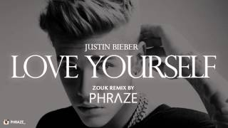 Justin Bieber - Love Yourself (Zouk Remix by Phraze)