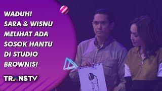 BROWNIS - Waduh! Sara & Wisnu Melihat Ada Sosok Hantu Di Studio Brownis! (16/9/19) Part 3