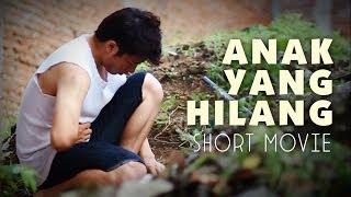 Anak Yang Hilang - Short Movie