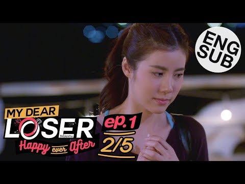 [Eng Sub] My Dear Loser รักไม่เอาถ่าน | ตอน Happy Ever After | EP.1 [2/5]