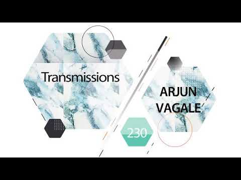 Transmissions 230 with Arjun Vagale