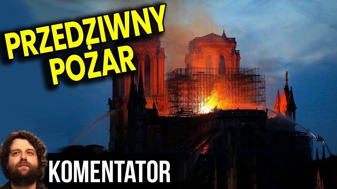 Tajemniczy Pożar Katedry Notre Dame w Paryżu - Kto Podpalił? Reakcje Polityków - Analiza Komentator