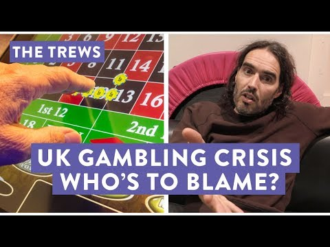 UK Gambling Crisis - Who's To Blame? The Trews (E448)