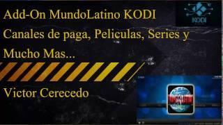 (Nuevo) Add-On MUNDOLATINO KODI CANALES DE PAGA, PELÍCULAS y SERIES GRATIS