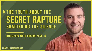 Shattering The SILENCE: The Truth About the SECRET RAPTURE: ft. Dustin Pestlin Hope Through Prophecy