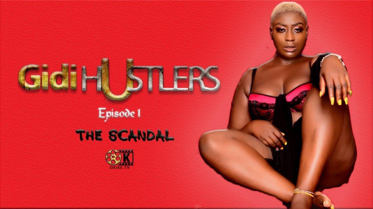 Download THE SCANDAL - GIDI HUSTLERS Episode 1