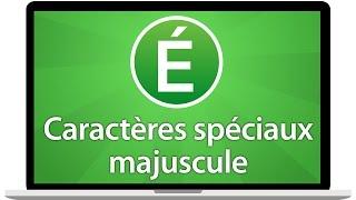 Tutoriel Mac - Écrire en majuscule É, È, Ê, Ç, Î, Ï, Ô, Œ, Ö, Ù et les autres caractères
