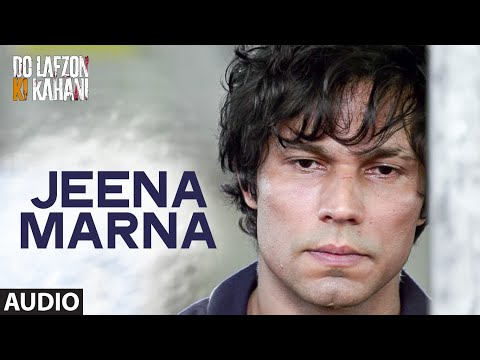Jeena Marna Full Song (AUDIO) | Do Lafzon Ki Kahani | Randeep Hooda, Kajal Aggarwal