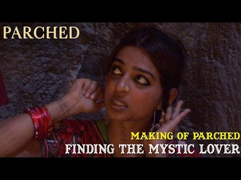 Making of Parched  Finding the Mystic Lover