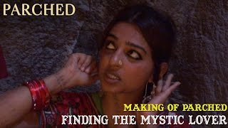 Download Video Making of Parched | Finding the Mystic Lover MP3 3GP MP4