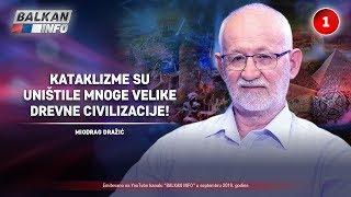 INTERVJU: Miodrag Dražić - Kataklizme su uništile mnoge velike drevne civilizacije! (9.9.2019)