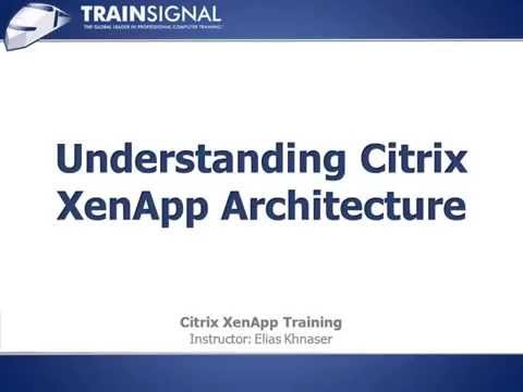 05 Understanding Citrix Xenapp Architecture Youtube