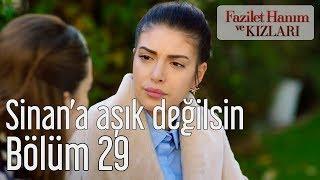 Fazilet Hanım ve Kızları 29. Bölüm - Sinan'a Aşık Değilsin