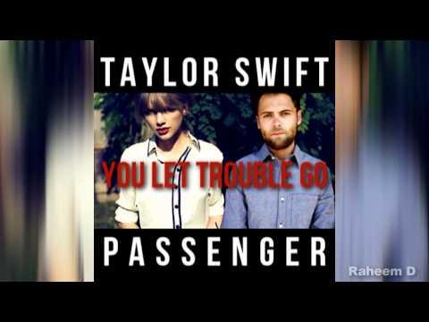 Taylor Swift Vs Passenger   You Let Trouble Go Mashup