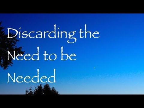 The Importance Of Discarding The Need To Be Needed