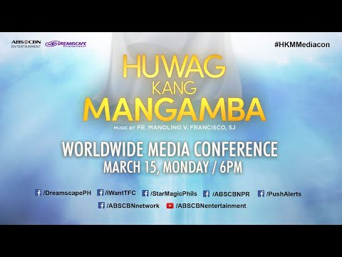 Huwag Kang Mangamba | Worldwide Media Conference