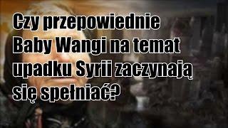 Czy przepowiednie  Baby Wangi natemat  upadku Syrii zaczynają  się spełniać?