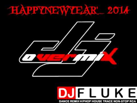 [ DJ.Flukeovermix ] -  Happy New Year 2014'  - NONSTOP SHADOW REMIX.