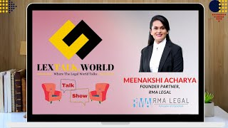 LexTalk World Talk Show with Meenakshi Acharya, Founder Partner at RMA Legal, Advocates & Solicitors