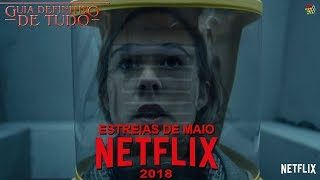 Estreias Netflix de Maio 2018 | Guia Definitivo de Tudo