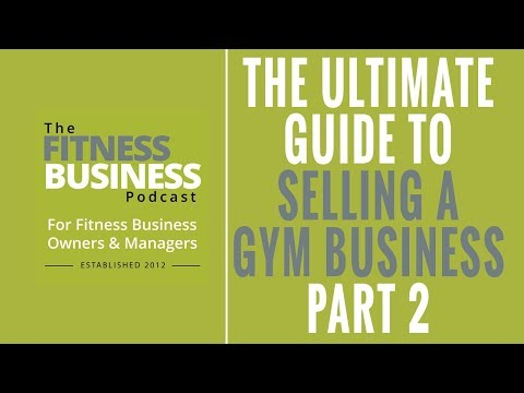 EP  134: The Ultimate Guide to Selling a Fitness Club Gym - PT 2