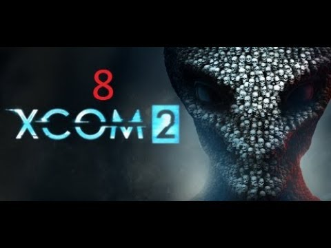 Xcom 2 playthrough part 8  -the bullshit i pull on this mission