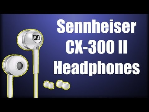 Review: Sennheiser CX-300 II Headphones