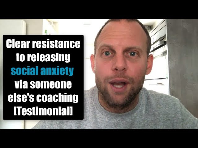 Releasing Social Anxiety via Someone Else's Coaching [Testimonial]