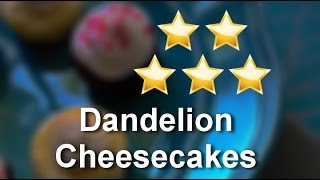 Dandelion Cheesecakes Farmer's Branch Incredible 5 Star Review By Almeta S.