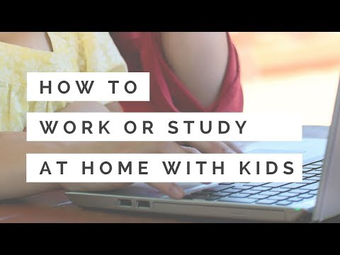 How to work, study and get things done at home with kids