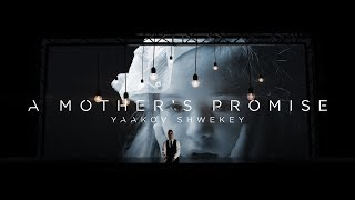 Yaakov Shwekey - A MOTHER'S PROMISE