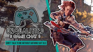 Unqualified Game Chat Ep. 17 - Don't Talk to me Without Bathing Suit DLC