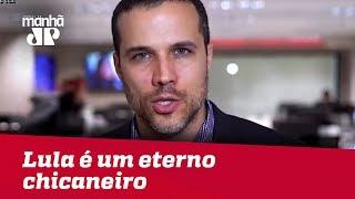 Lula é um eterno chicaneiro | Felipe Moura Brasil