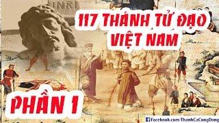 Tiểu Sử 117 Vị Thánh Tử Đạo Việt Nam (Phần 1)