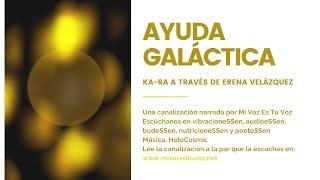 AYUDA GALÁCTICA | Un mensaje de KaRa a través de Erena Velázquez