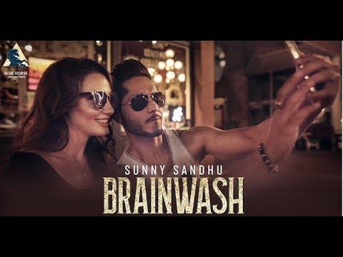 Brainwash (full video) -Sunny Sandhu - New Punjabi Songs 2018 - Latest Punjabi Song 2018