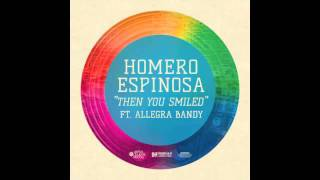 Homero Espinosa ft. Allegra Bandy - Then You Smiled (Original)