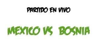 Mexico vs Bosnia EN VIVO HD | Rumbo al Mundial