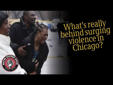 Wayne Dupree Show | What's really behind surging violence in Chicago?
