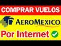 Como Comprar Vuelos En AEROMEXICO 2021 Por Internet Facil y Rapido: Desde tu Casa...