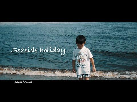 seaside holiday   SONY a6300 4K