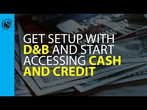 How To Immediately Get Setup With Dun & Bradstreet And Start Accessing Cash And Credit