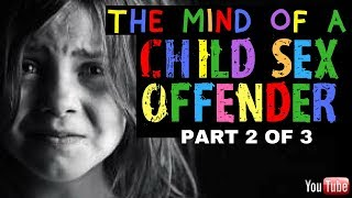 CHILD SEX OFFENDER TELLS ALL: Part 2
