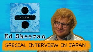 Ed Sheeran Interview 2017 in Japan [Warner Music Japan Official]