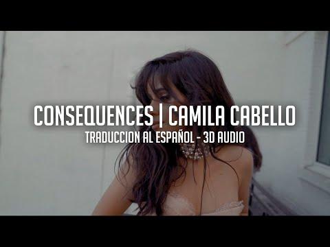 Consequences - Camila Cabello  Traduccion al Español 3D