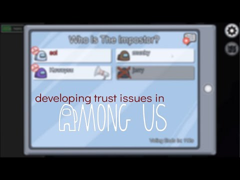 developing trust issues in among us |