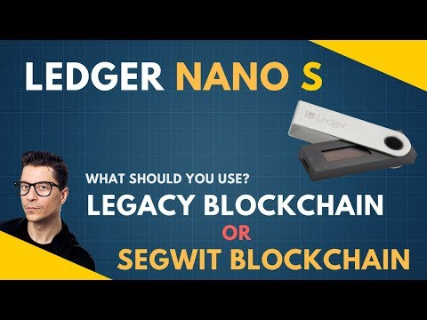 Legacy or Segwit Blockchain on my Ledger Nano S? What is the difference?