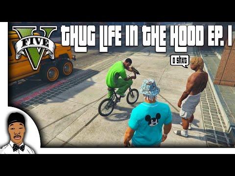 GTA 5   Thug Life In The Hood Ep. 1 [HQ]