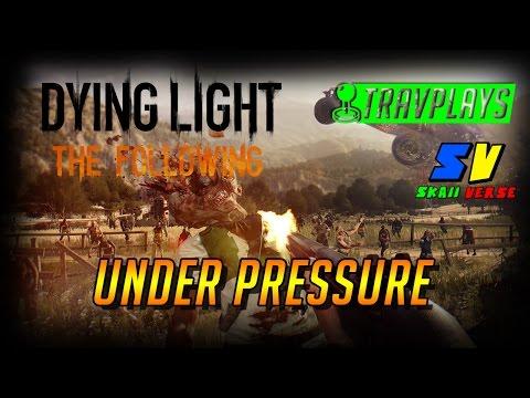 DyingLight | The Following DLC | UNDER PRESSURE | Neep, SkaiiVerse |